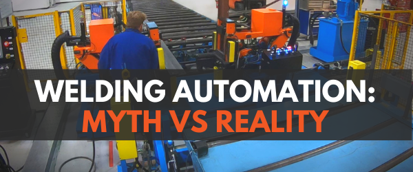 Misconceptions about welding automation